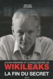 David Leigh et Luke Harding - Julian Assange et la face cachée de WikiLeaks - La fin du secret.