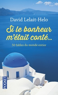 David Lelait-Helo - Si le bonheur m'était conté... - 50 fables du monde entier.