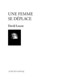 David Lescot - Une femme se déplace.