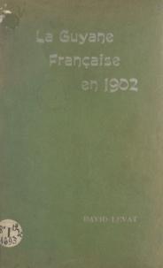David Levat - La Guyane française en 1902.