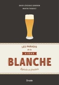 David Lévesque Gendron et Martin Thibault - Les paradis de la bière blanche - Epicée et fruitée.