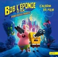 David Lewman et Tim Hill - Bob l'éponge le film, éponge en eaux troubles - L'album du film.