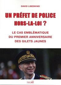 David Libeskind - Un Préfet de police hors-la-loi ? - Le cas emblématique du premier anniversaire des Gilets jaunes.