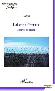 David - Libre d'écrire - Poèmes de prison.