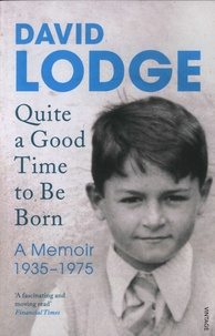 David Lodge - Quite a Good Time to be Born - A Memoir: 1935-1975.