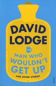 David Lodge - The Man Who Wouldn't Get Up and Other Stories.