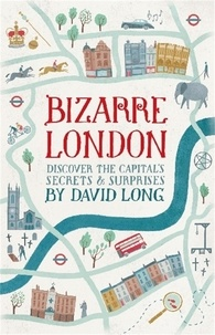 David Long - Bizarre London - Discover the Capital's Secrets & Surprises.