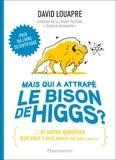 David Louapre - Mais qui a attrapé le bison de Higgs ? - Et autres questions que vous n'avez jamais osé poser à haute voix....