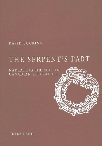 David Lucking - The Serpent's Part - Narrating the Self in Canadian Literature.