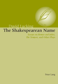 """David Lucking - The Shakespearean Name - Essays on Romeo and Juliet, """"The Tempest and Other Plays""""."""