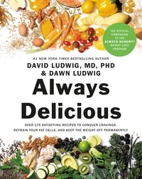 David Ludwig et Dawn Ludwig - Always Delicious - Over 175 Satisfying Recipes to Conquer Cravings, Retrain Your Fat Cells, and Keep the Weight Off Permanently.