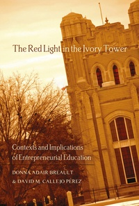 David m. Callejo pérez et Donna Adair breault - The Red Light in the Ivory Tower - Contexts and Implications of Entrepreneurial Education.
