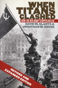 David M. Glantz et Jonathan M House - When Titans Clashed - How the Red Army Stopped Hitler.