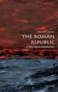 David M. Gwynn - The Roman Republic - A Very Short Introduction.