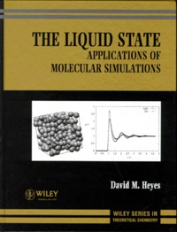THE LIQUID STATE. Applications of Molecular Simulations, édition en anglais - David-M Heyes   Showmesound.org