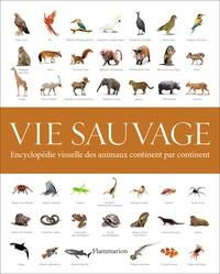David Macdonald et David Burnie - Vie sauvage - Encyclopédie visuelle des animaux continent par continent.