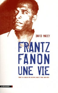 David Macey - Frantz Fanon, une vie.