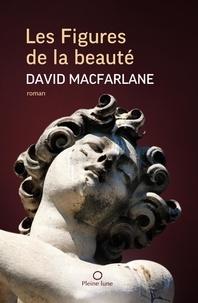 David Macfarlane et Nigel Dickson - Les Figures de la beauté.