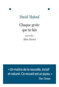 David Malouf - Chaque geste que tu fais.