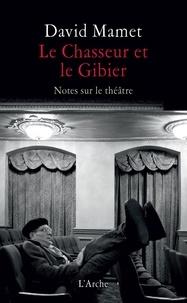 David Mamet - Le Chasseur et le Gibier - Notes sur le théâtre.