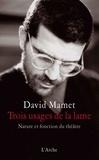 David Mamet - Trois usages de la lame - Nature et fonction du théâtre.