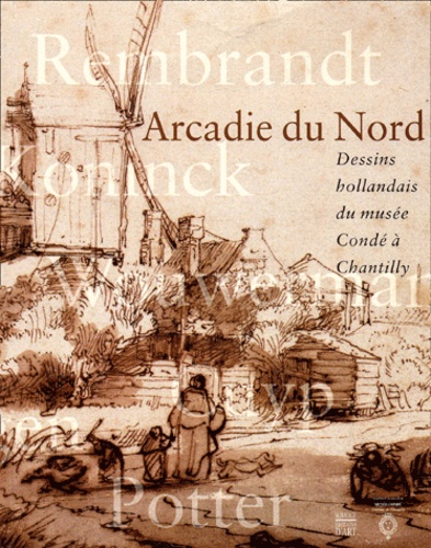 Arcadie du Nord. Dessins hollandais du musée Condé à Chantilly, exposition 26 septembre 2001 - 7 janvier 2002 - David Mandrella