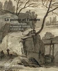 David Mandrella - La pointe et l'ombre - Dessins nordiques du musée de Grenoble XVIe-XVIIIe siècle.