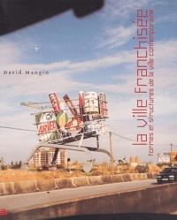 David Mangin - La ville franchisée - Formes et structures de la ville contemporaine.