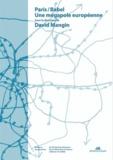 David Mangin - Paris / Babel - Une mégapole européenne.
