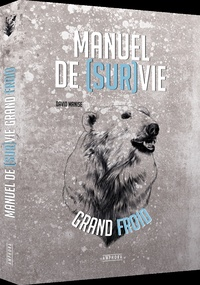 David Manise et Julien Imbert - Manuel de [sur vie grand froid.