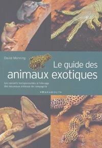 David Manning - Le guide des animaux exotiques - Ou les N.A.C., guide familial pour l'achat, l'entretien et l'élevage des animaux exotiques.