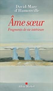 David-Marc d' Hamonville - Ame soeur - Fragments de vie intérieure.