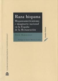 David Marcilhacy - Raza hispana - Hispanoamericanismo e imaginario nacional en la España de la Restauracion.