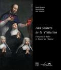 David Marguin et Gérard Picaud - Aux sources de la Visitation - François de Sales et Jeanne de Chantal.