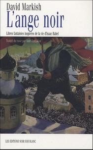 David Markish - L'ange noir - Libres fantaisies inspirées de la vie d'Isaac Babel.