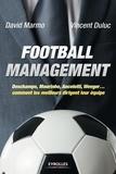 David Marmo et Vincent Duluc - Football management - Deschamps, Mourinho, Ancelotti, Wenger... comment les meilleurs dirigent leur équipe.