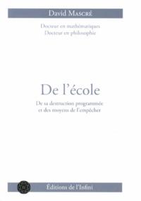 David Mascré - De l'école - De sa destruction programmée et des moyens de l'empêcher.