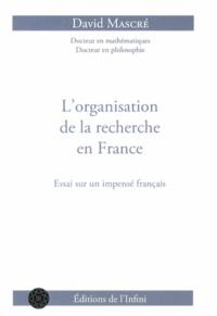 David Mascré - L'organisation de la recherche en France - Essai sur un impensé français.