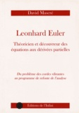 David Mascré - Leonhard Euler, théoricien et découvreur des équations aux dérivées partielles - Du problème des cordes vibrantes au programme de refonte de l'analyse.