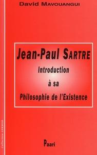 David Mavouangui - Jean-Paul Sartre. - Introduction à sa philosophie de l'Existence.