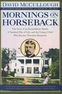 David McCullough - Mornings on Horseback.