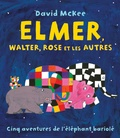 David McKee - Elmer, Walter, Rose et les autres.