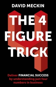 David Meckin - The 4 Figure Trick - The book for non-financial managers - How to deliver financial success by understanding just four numbers in business.