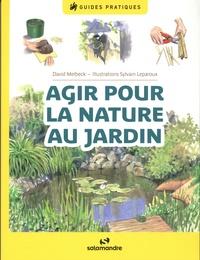 David Melbeck et Sylvain Leparoux - Agir pour la nature au jardin.