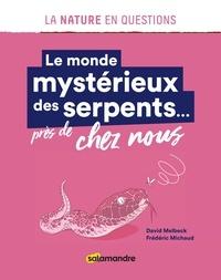David Melbeck et Frédéric Michaud - Le monde mystérieux des serpents... près de chez nous.