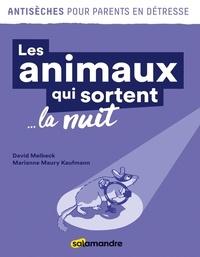 David Melbeck et Marianne Maury Kaufmann - Les animaux qui sortent la nuit.