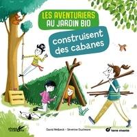 David Melbeck et Severine Duchene - Les aventuriers au jardin bio construisent des cabanes.