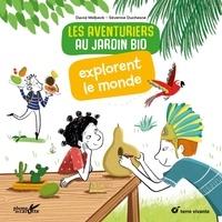 David Melbeck et Séverine Duchesne - Les aventuriers au jardin bio explorent le monde.
