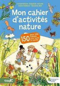 David Melbeck et Roxanne Bee - Mon cahier d'activités nature - 150 jeux très nature pour toute la famille.