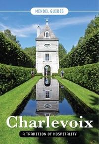 David Mendel et François Tremblay - CHARLEVOIX, A Tradition of Hospitality.